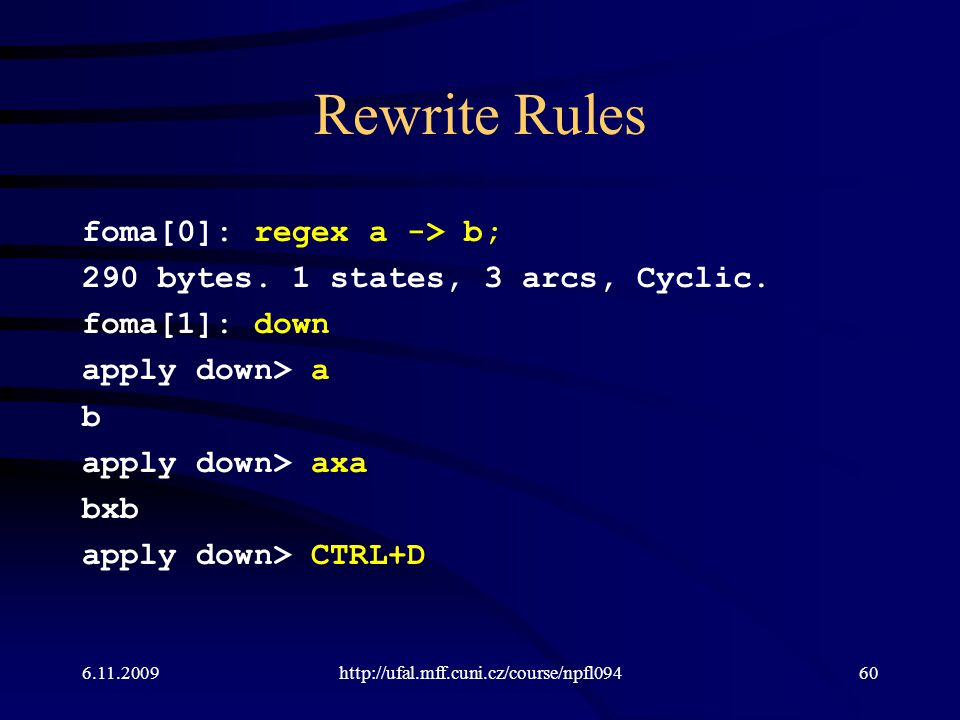Rewrite Rules foma[0]: regex a -> b; 290 bytes. 1 states, 3 arcs, Cyclic. foma[1]: down apply down> a b apply down> axa bxb apply down> CTRL+D